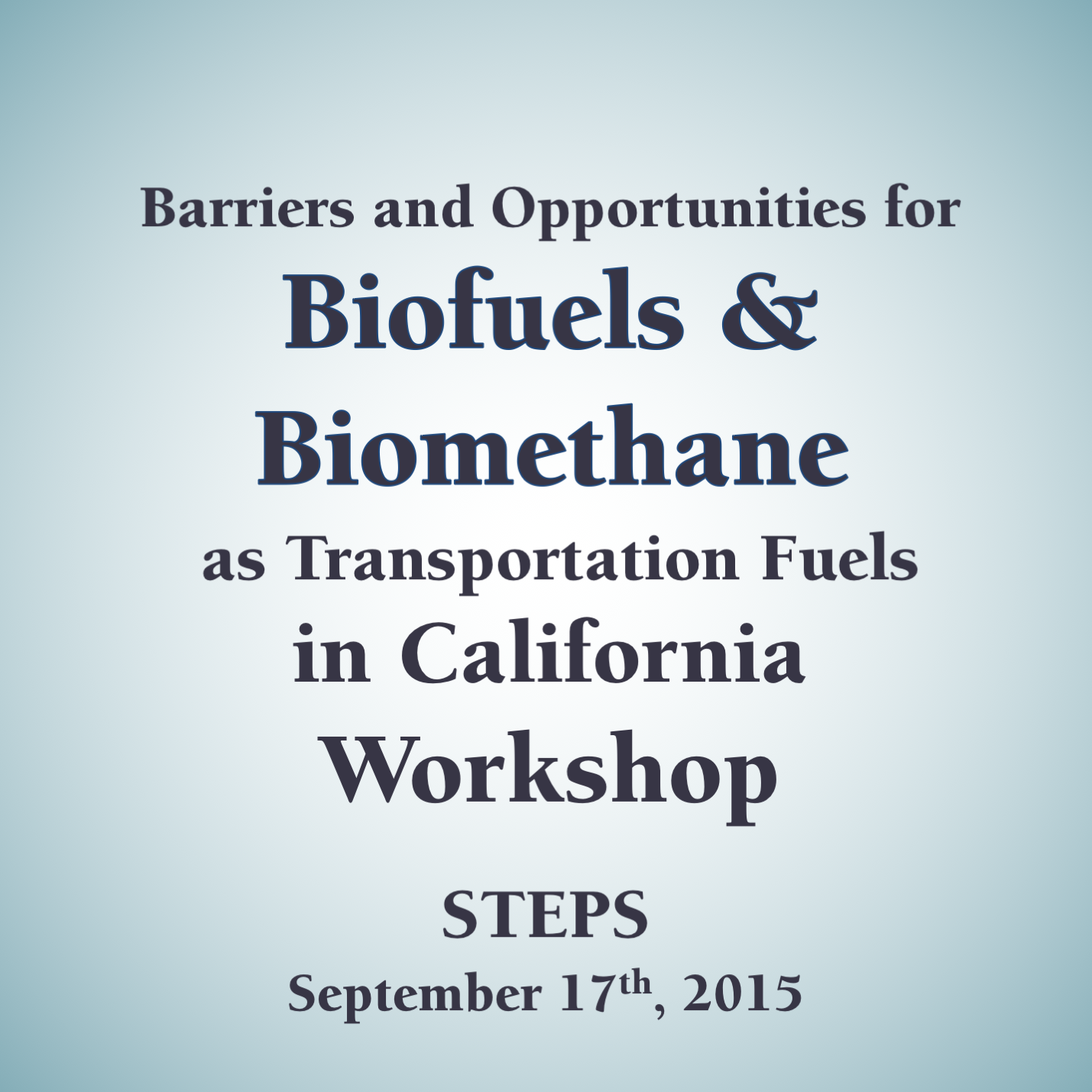 Barriers & Opportunities for Biofuels & Biomethane as Transportation Fuels in California Workshop